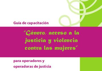 """Guía de capacitación """"Género, acceso a la justicia y violencia contra las mujeres para operadores y operadoras de justicia"""""""
