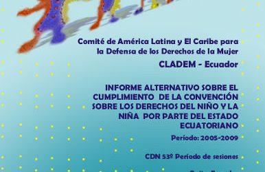 Informe Alternativo sobre el cumplimiento del Estado ecuatoriano de la Convención sobre los Derechos del Niño y la Niña. Periodo: 2005-2009. CDN 53º Período de Sesiones. Quito-Ecuador
