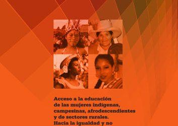Acceso a la educación de las mujeres indígenas, campesinas, afrodescendientes y de sectores rurales. Hacia la igualdad y no discriminación