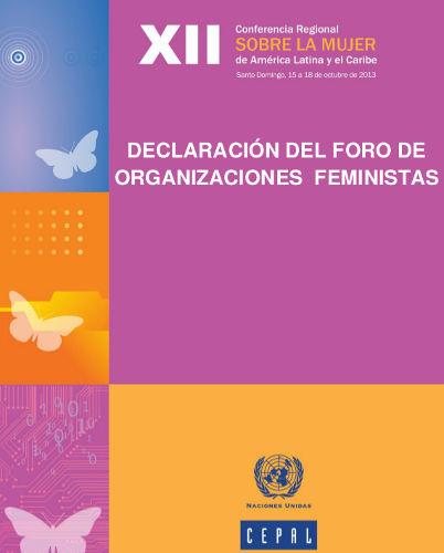 """Declaración del Foro de Organizaciones Feministas a la Plenaria de la XII Conferencia Regional sobre la Mujer en América Latina y el Caribe de la CEPAL: """"Autonomía de las mujeres en la economía digital y la sociedad de la Información"""", octubre 2013."""