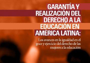 Garantía y realización del derecho a la educación en América Latina: Los avances en la igualdad en el goce y ejercicio del derecho de las mujeres a la eduación.