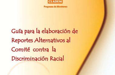 Guía para la Elaboración de Reportes Alternativos al Comité contra la discriminación Racial 2011