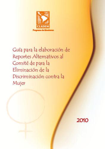 Guía para la elaboración de Reportes Alternativos al Comité CEDAW. 2010