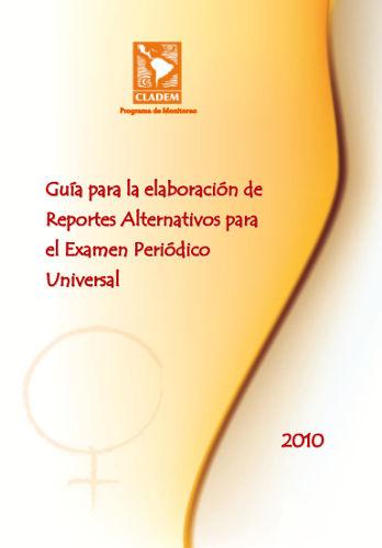 Guía para la elaboración de Reportes Alternativos del Examen Periódico Universal. 2010