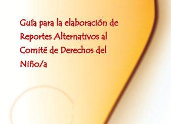 Guía para la elaboración de Reportes Alternativos al Comité de los Derechos del Niño/a  2010