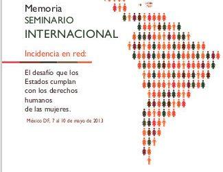 """MEMORIA SEMINARIO INTERNACIONAL """"Incidencia en red: el desafío de que los Estados cumplan con los derechos humanos de las mujeres""""."""