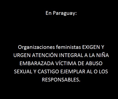 PARAGUAY: URGEN ATENCIÓN INTEGRAL A LA NIÑA EMBARAZADA VÍCTIMA DE ABUSO SEXUAL Y CASTIGO EJEMPLAR AL O LOS RESPONSABLES