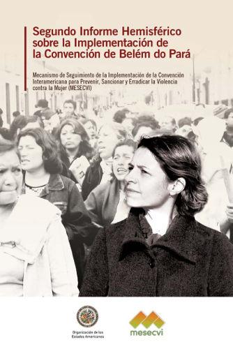 Segundo informe hemisférico del Comité de Expertas (CEVI) del Mecanismo de Seguimiento de la Implementación de la Convención Interamericana para Prevenir, Sancionar y Erradicar la Violencia contra la Mujer, Convención de Belém do Pará (MESECVI)