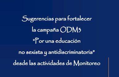 """Sugerencias para Fortalecer la campaña ODM3 """"Por una educación no sexista y antidiscriminatoria"""" desde las actividades de Monitoreo. 2010"""