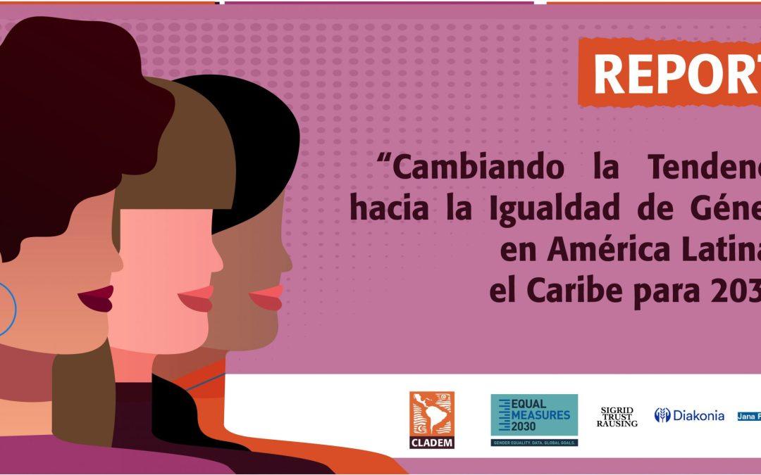 """Reporte """"Cambiando la Tendencia hacia la Igualdad de Género en América Latina y el Caribe para 2030"""""""
