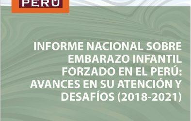 Informe Nacional sobre Embarazo Infantil Forzado en el Perú, su atención y desafíos. 2018-2021